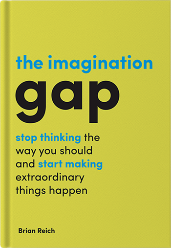 Book cover for The Imagination Gap: Stop Thinking The Way You Should And Start Making Extraordinary Things Happen, a book by Brian  Reich