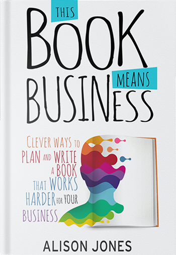 Book cover for This Book Means Business: Clever ways to plan and write a book that works harder for your business, a book by Alison  Jones
